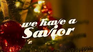 we have a savior